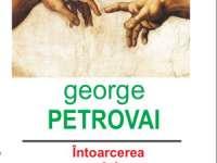 """LANSARE DE CARTE - """"Întoarcerea lui Mesia"""", poem-roman de George Petrovai"""