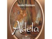"O CARTE, DUMINICA: ""Adela"" de Garabet Ibrăileanu"