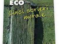 "O CARTE, DUMINICA: ""Cinci scrieri morale"" de Umberto Eco"