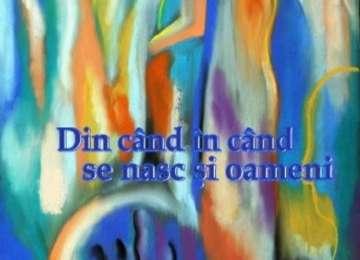 O CARTE, DUMINICA: ʺDin când în când se nasc şi oameniʺ de Nelica Hotea
