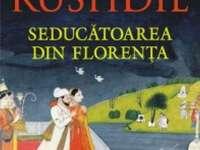 """O CARTE, DUMINICA: """"Seducătoarea din Florenţa"""" de Salman Rushdie"""