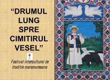 """Săpânța: Festivalul Intercultural de Tradiție Maramureșeană """"Drumul lung spre Cimitirul Vesel"""" revine în perioada 12 — 16 august"""
